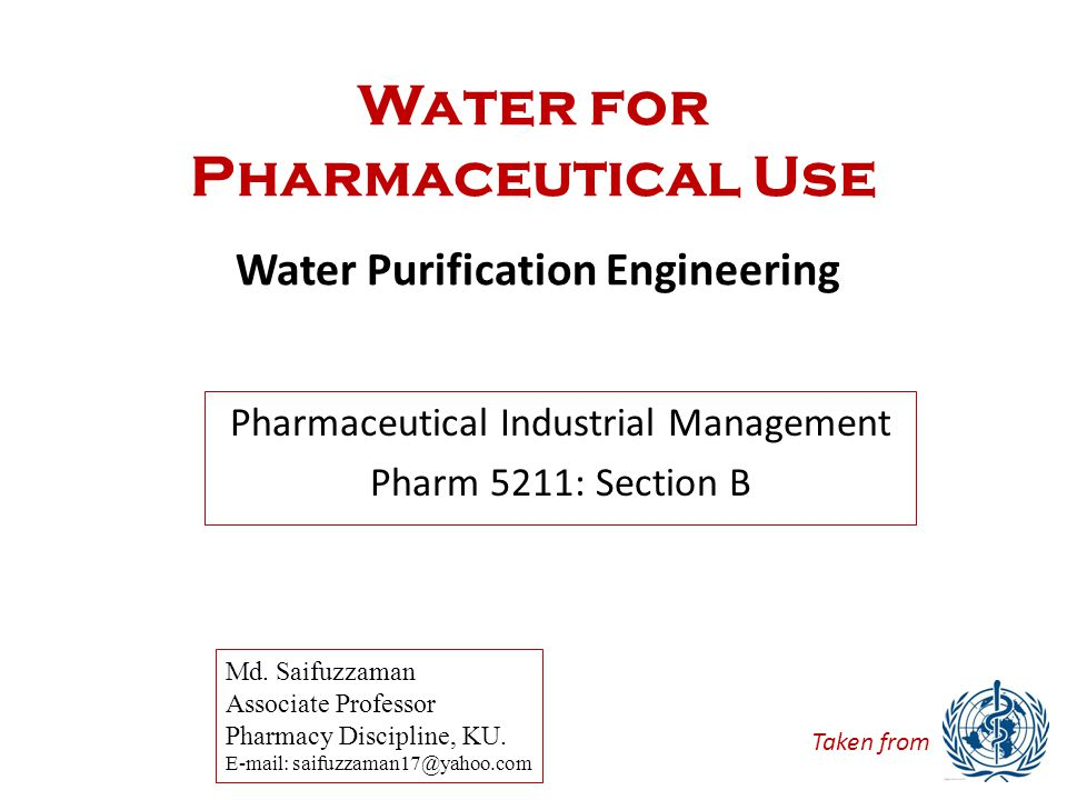 Objectives To examine the basic technology and requirements for: 1.Water treatment systems 2.Storage requirements 3.Sampling and testing 4.Different types of water used in pharmaceuticals 5.Microbial limits, disinfection