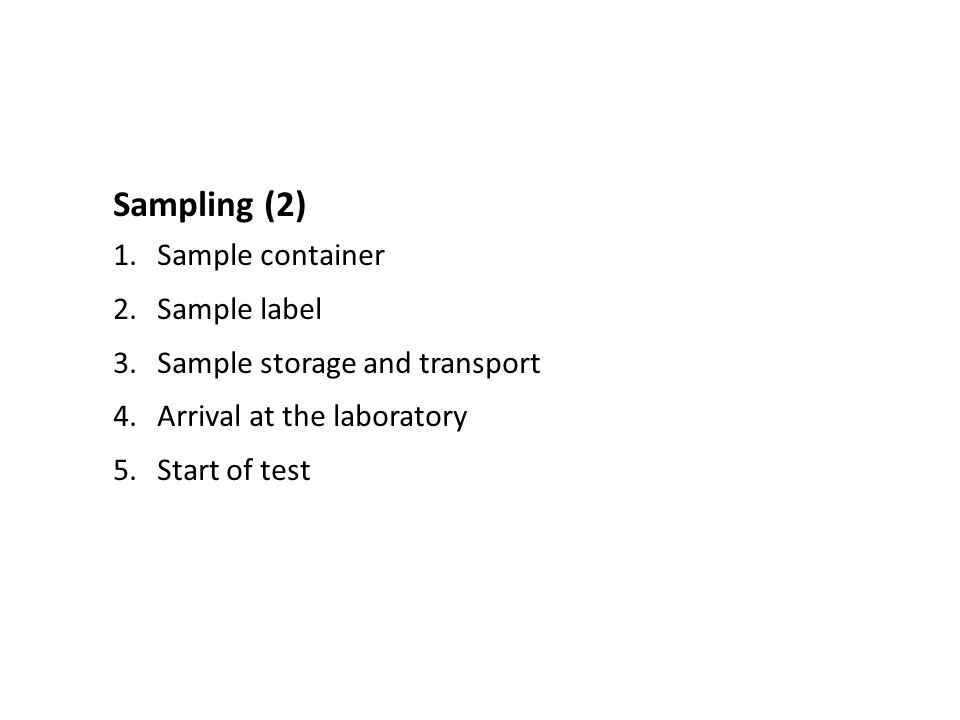 Sampling (2) 1.Sample container 2.Sample label 3.Sample storage and transport 4.Arrival at the laboratory 5.Start of test