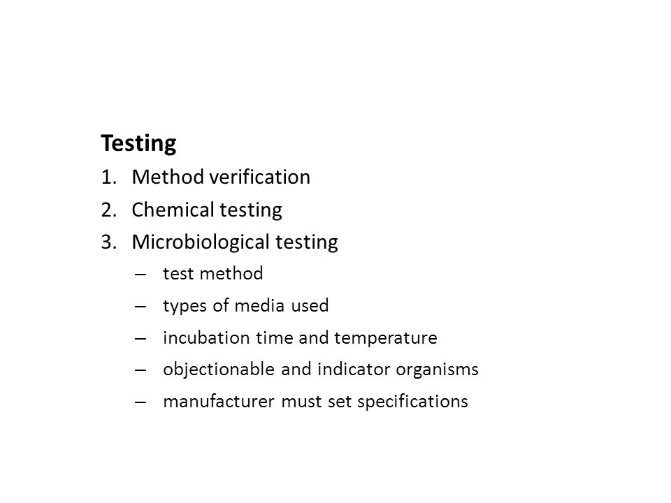 Testing 1.Method verification 2.Chemical testing 3.Microbiological testing – test method – types of media used – incubation time and temperature – obj