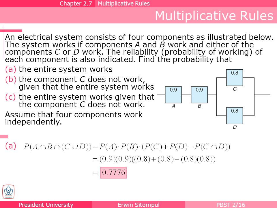President UniversityErwin SitompulPBST 2/16 Multiplicative Rules Chapter 2.7Multiplicative Rules An electrical system consists of four components as i