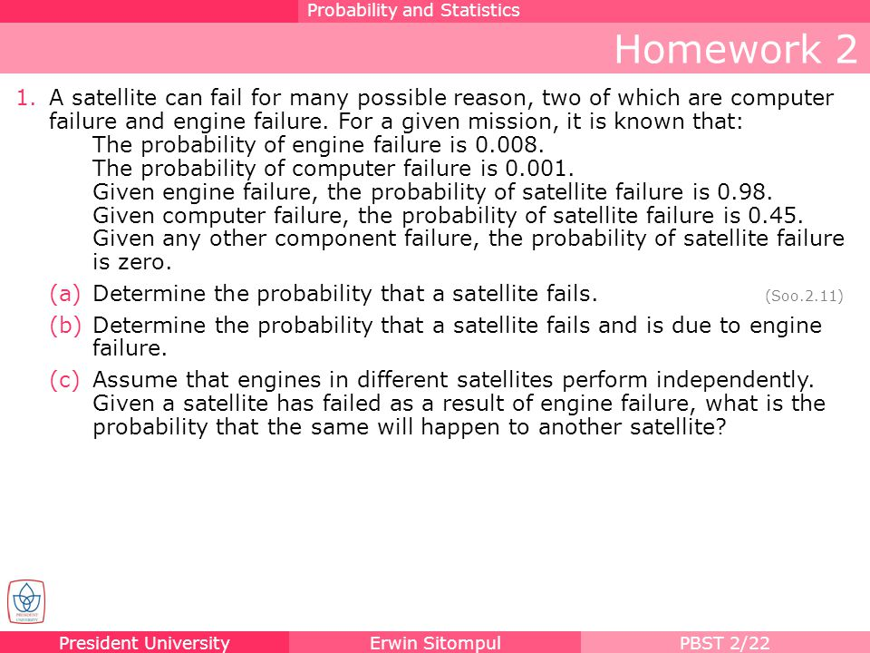 President UniversityErwin SitompulPBST 2/22 Homework 2 Probability and Statistics 1.A satellite can fail for many possible reason, two of which are co