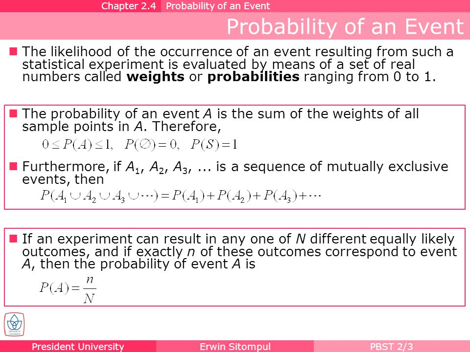 President UniversityErwin SitompulPBST 2/3 Probability of an Event The likelihood of the occurrence of an event resulting from such a statistical expe