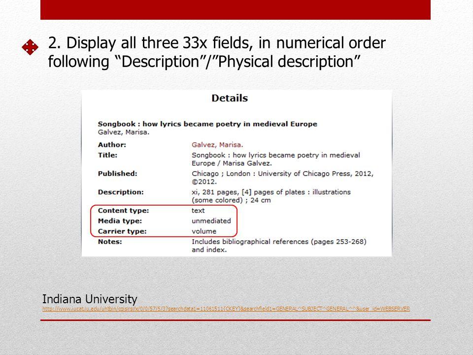 2. Display all three 33x fields, in numerical order following Description/Physical description Indiana University http://www.iucat.iu.edu/uhtbin/cgisi