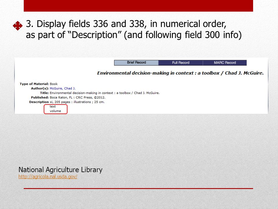 3. Display fields 336 and 338, in numerical order, as part of Description (and following field 300 info) National Agriculture Library http://agricola.
