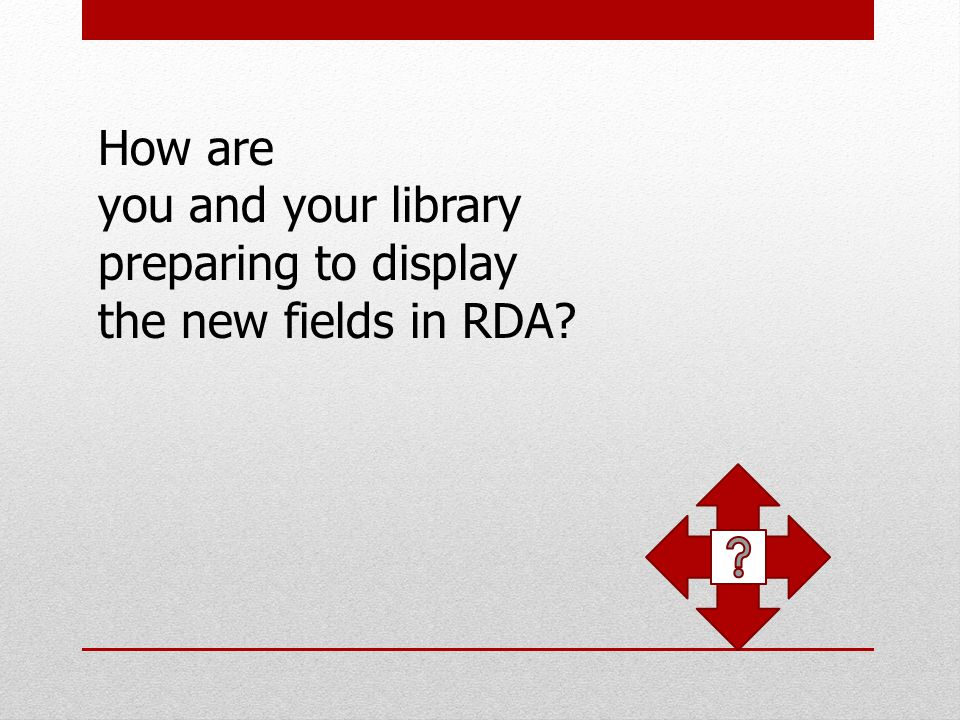 How are you and your library preparing to display the new fields in RDA?