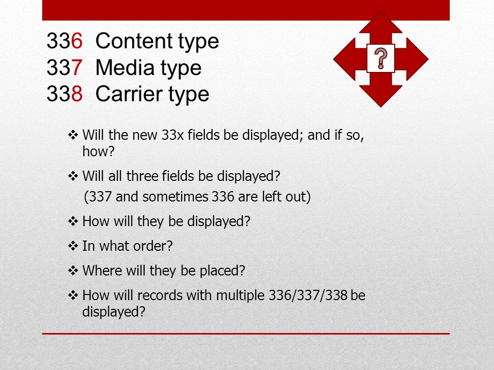 336 Content type 337 Media type 338 Carrier type How will they be labeled.