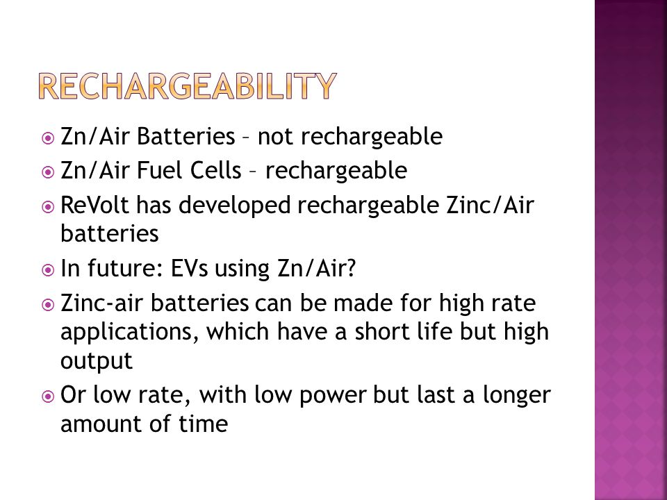 Zn/Air Batteries – not rechargeable Zn/Air Fuel Cells – rechargeable ReVolt has developed rechargeable Zinc/Air batteries In future: EVs using Zn/Air?