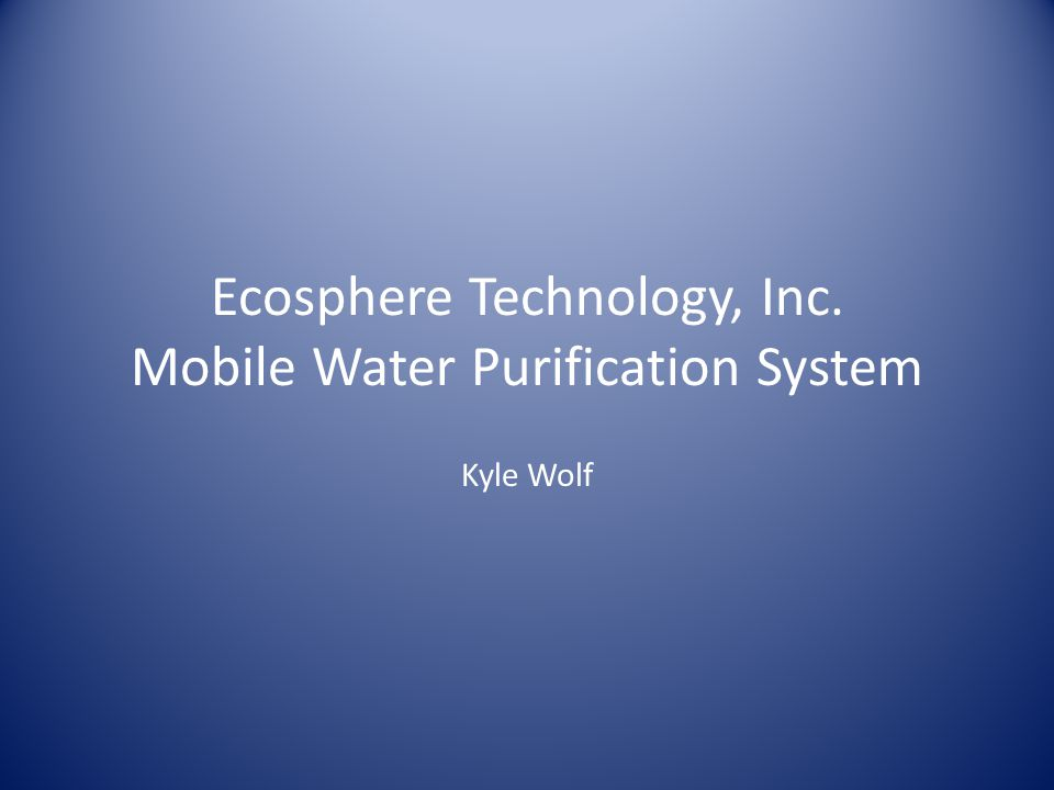 Ecosphere Technology, Inc. Mobile Water Purification System Kyle Wolf