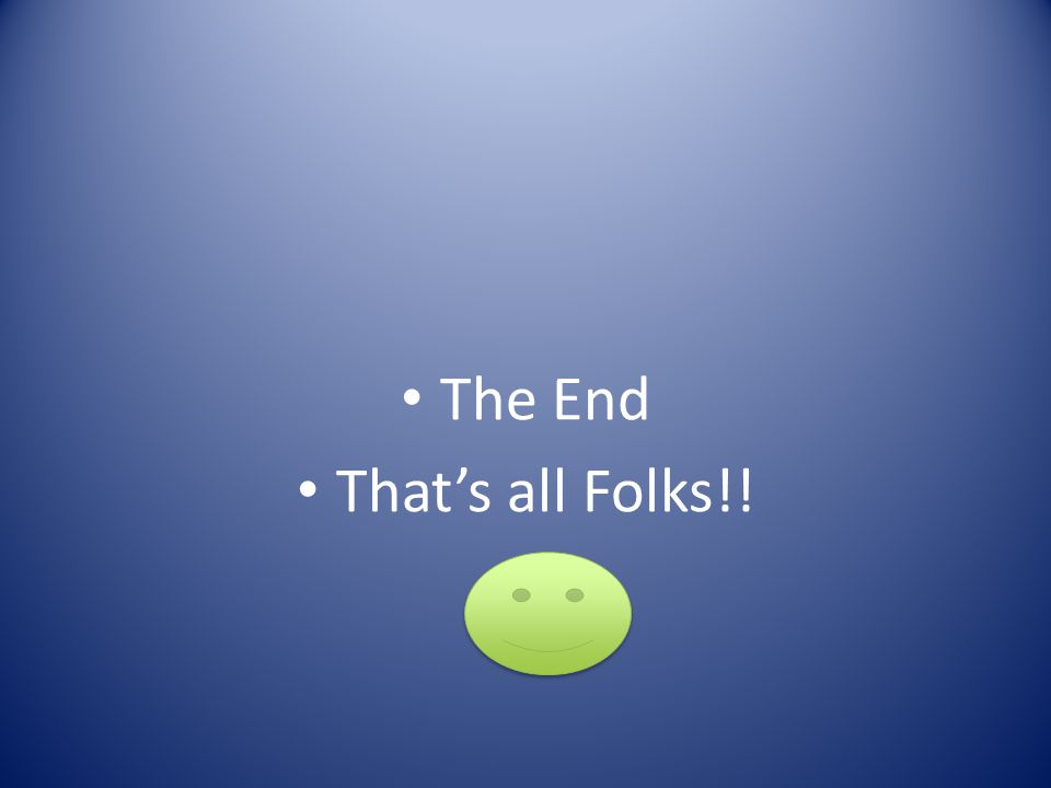 The End Thats all Folks!!