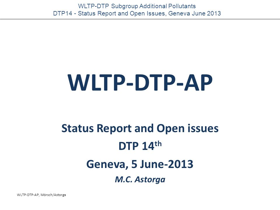WLTP-DTP-AP, Mörsch/Astorga WLTP-DTP Subgroup Additional Pollutants DTP14 - Status Report and Open Issues, Geneva June 2013 1 DEFINITION OF THE VP2 ad hoc CAMPAIGN -SEPTEMBER 2013 (JRC-Ispra, ITALY ) 2 OPEN QUESTIONS for NEW OI TABLE (after 13 th DTP ) 1