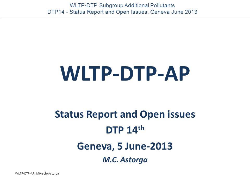 WLTP-DTP-AP, Mörsch/Astorga WLTP-DTP Subgroup Additional Pollutants DTP14 - Status Report and Open Issues, Geneva June 2013 WLTP-DTP-AP Status Report and Open issues DTP 14 th Geneva, 5 June-2013 M.C.