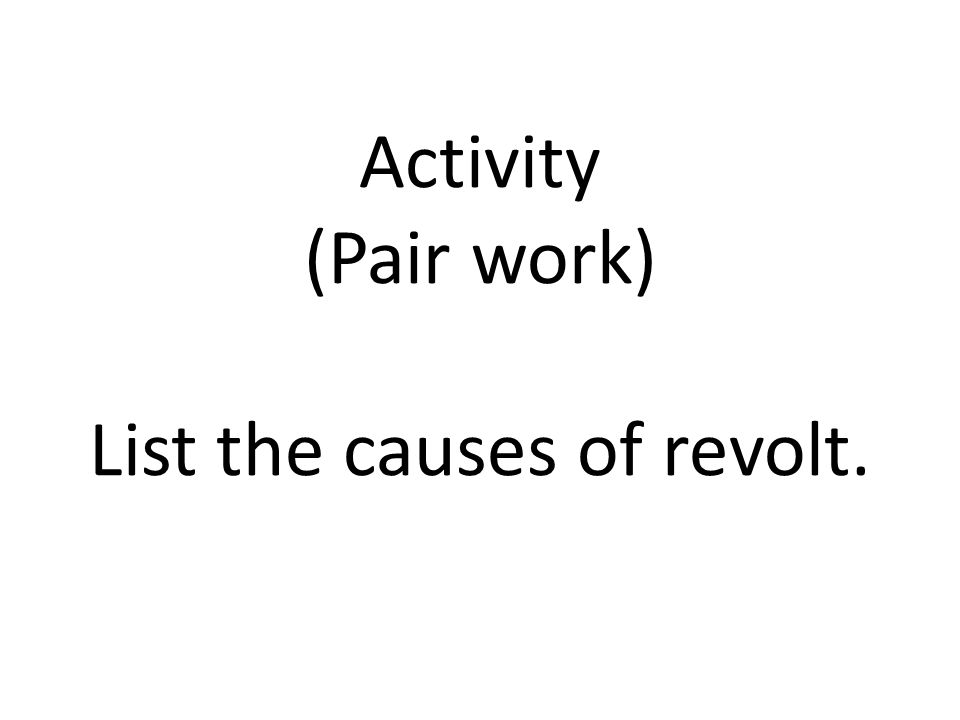 Activity (Pair work) List the causes of revolt.