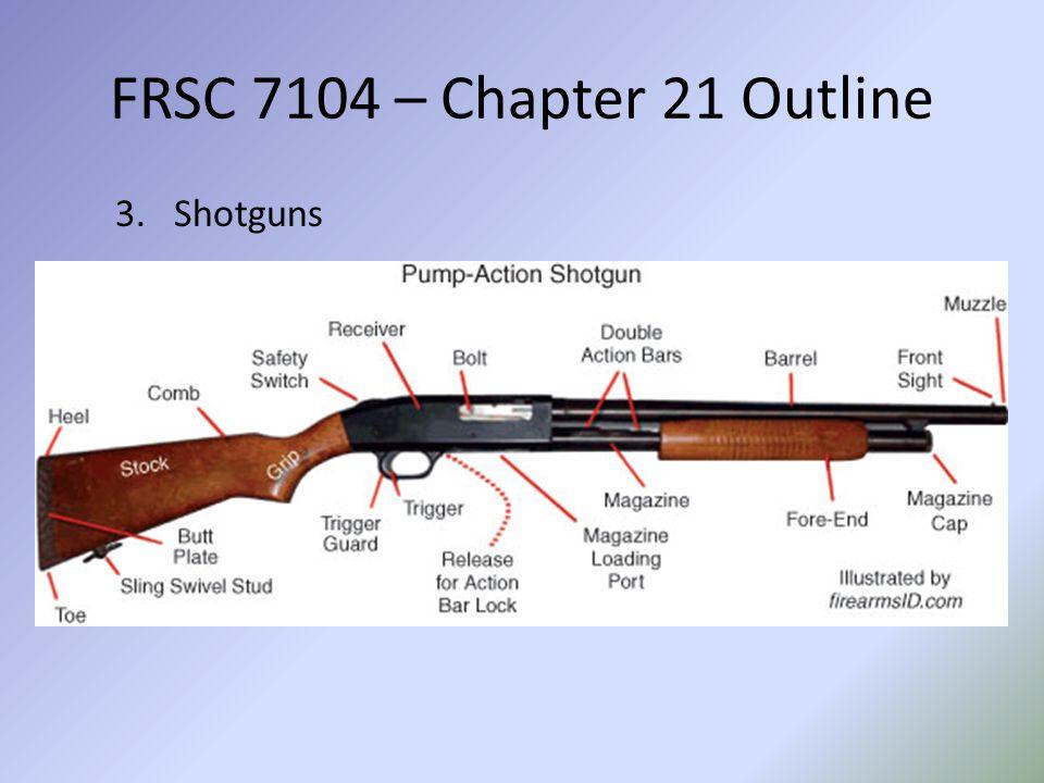 FRSC 7104 – Chapter 21 Outline B.Firearm Construction
