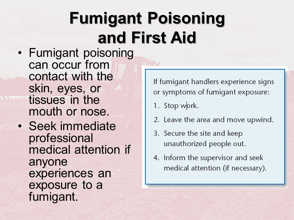 Fumigant Poisoning and First Aid Fumigant poisoning can occur from contact with the skin, eyes, or tissues in the mouth or nose. Seek immediate profes