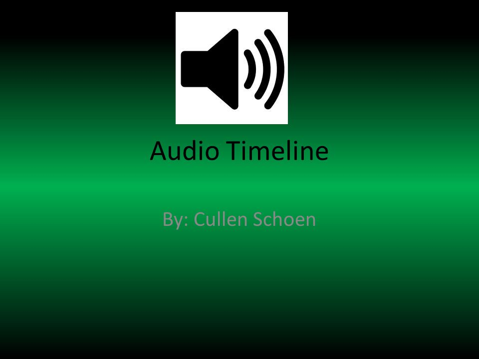 Audio Timeline By: Cullen Schoen