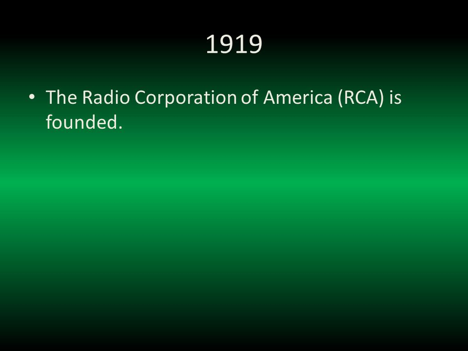 1919 The Radio Corporation of America (RCA) is founded.