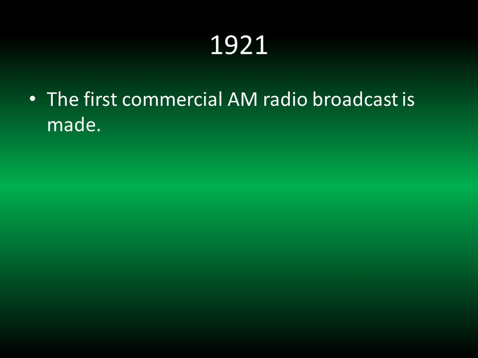 1921 The first commercial AM radio broadcast is made.