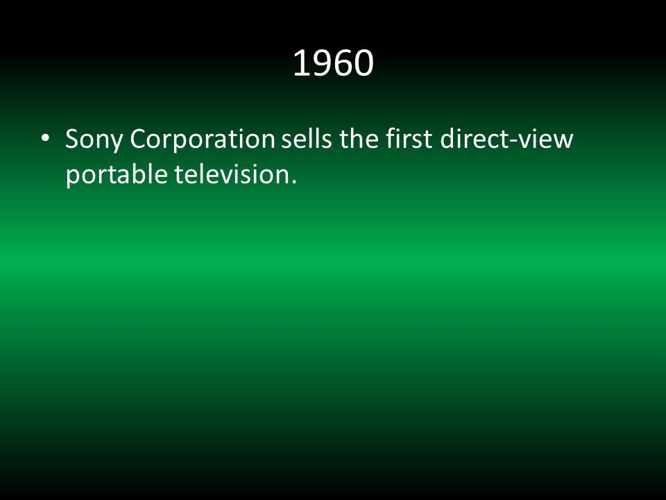1960 Sony Corporation sells the first direct-view portable television.