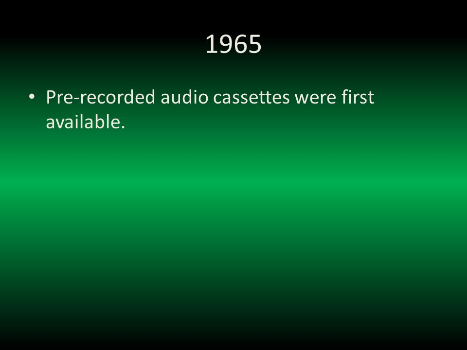 1965 Pre-recorded audio cassettes were first available.