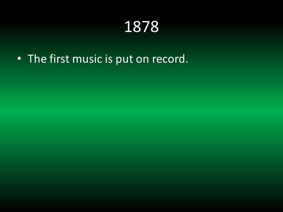1878 The first music is put on record.