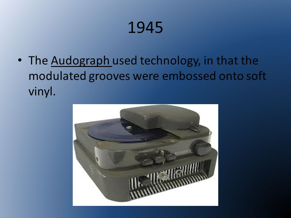 1945 The soundscriber used flexible vinyl records were cut using a stylus cutting head and playback was made on a dedicated player.