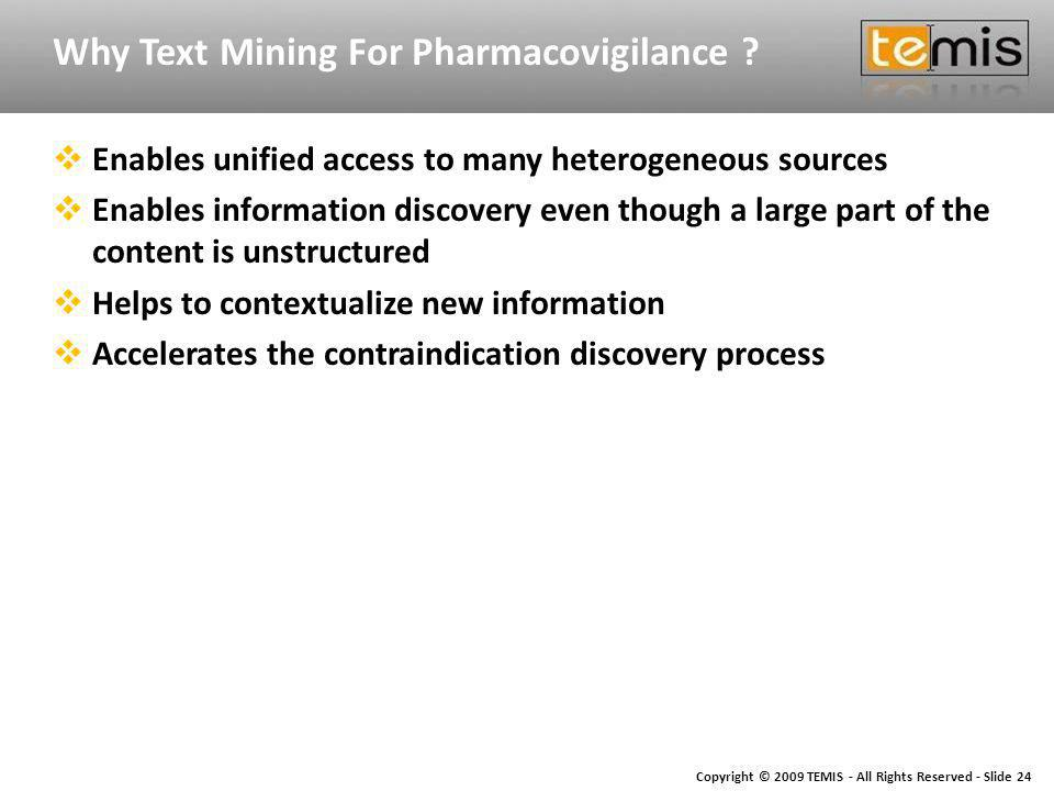 Copyright © 2009 TEMIS - All Rights Reserved - Slide 24 Why Text Mining For Pharmacovigilance .