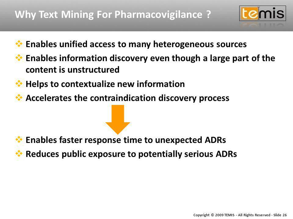 Copyright © 2009 TEMIS - All Rights Reserved - Slide 26 Why Text Mining For Pharmacovigilance .