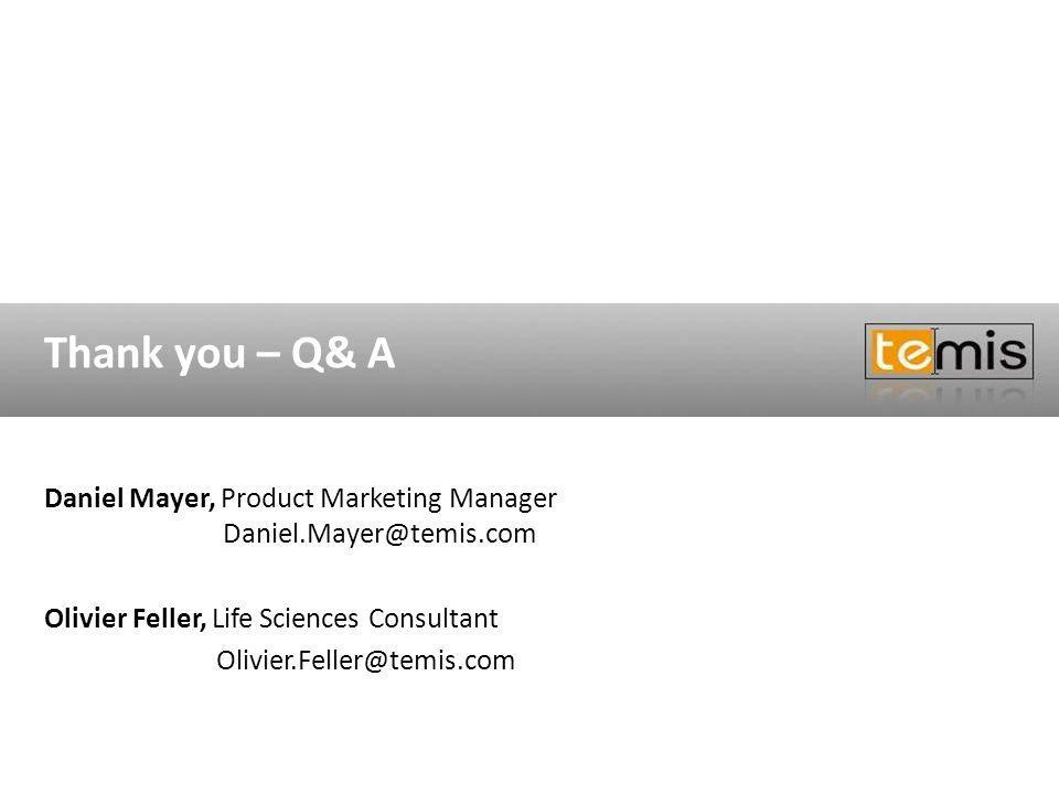 Thank you – Q& A Daniel Mayer, Product Marketing Manager Daniel.Mayer@temis.com Olivier Feller, Life Sciences Consultant Olivier.Feller@temis.com