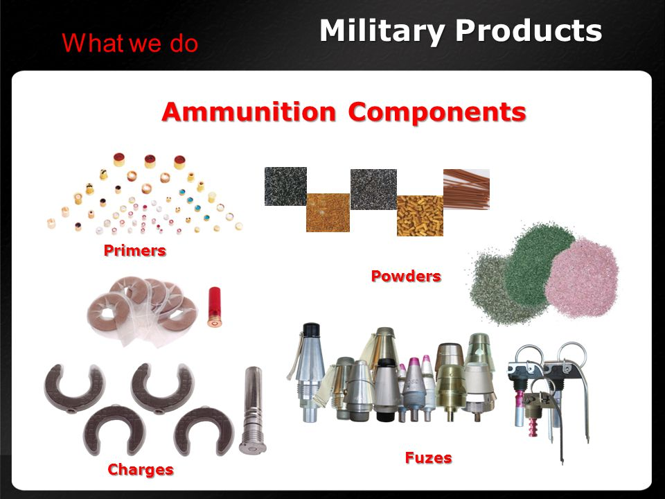 Ammunition Components Military Products What we do Primers Charges Powders Fuzes