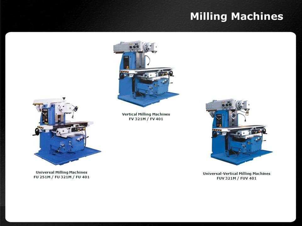 Vertical Milling Machines FV 321M / FV 401 Universal Milling Machines FU 251M / FU 321M / FU 401 Universal-Vertical Milling Machines FUV 321M / FUV 40