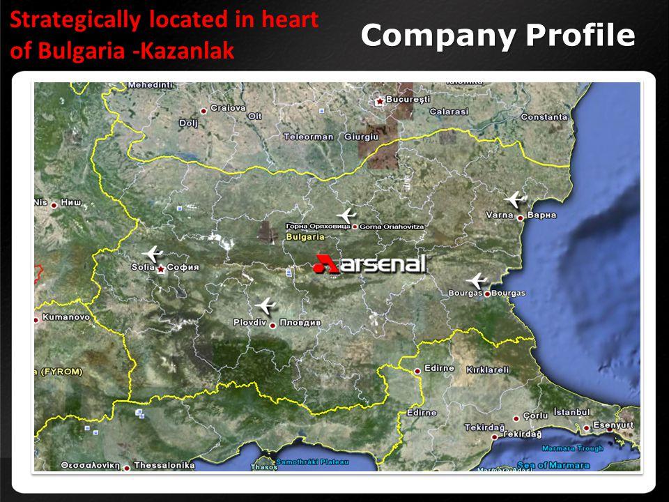 Company Profile Strategically located in heart of Bulgaria -Kazanlak