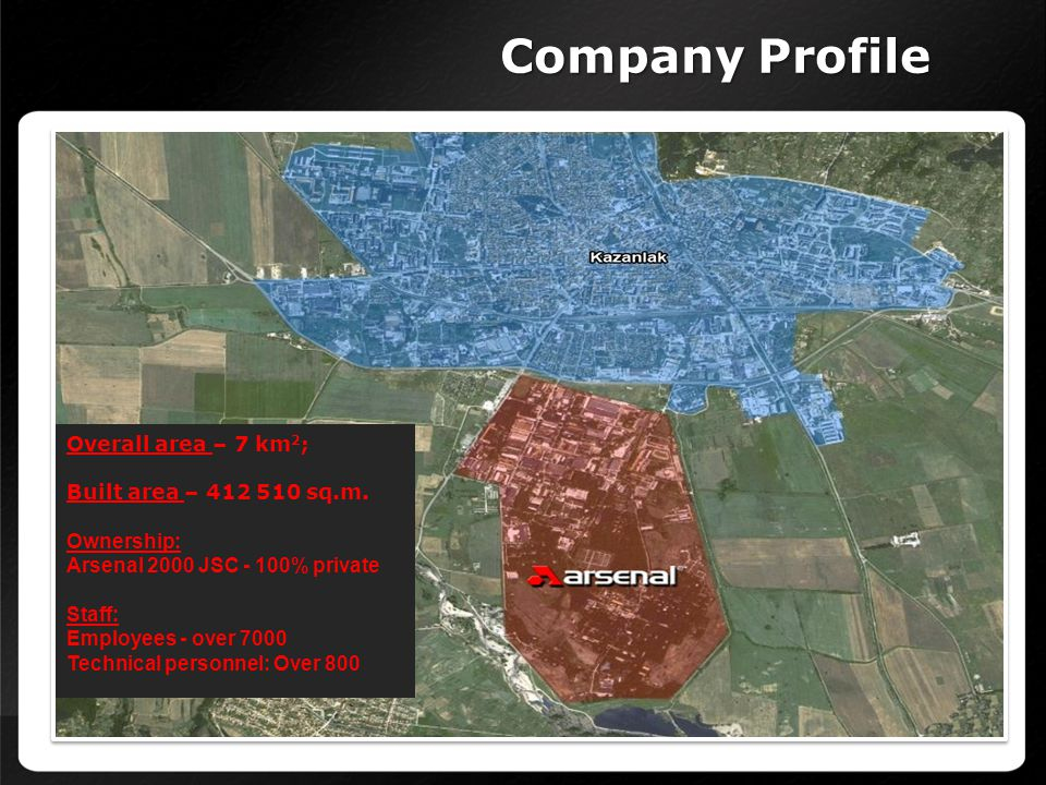 Company Profile Overall area – 7 km 2 ; Built area – 412 510 sq.m. Ownership: Arsenal 2000 JSC - 100% private Staff: Employees - over 7000 Technical p