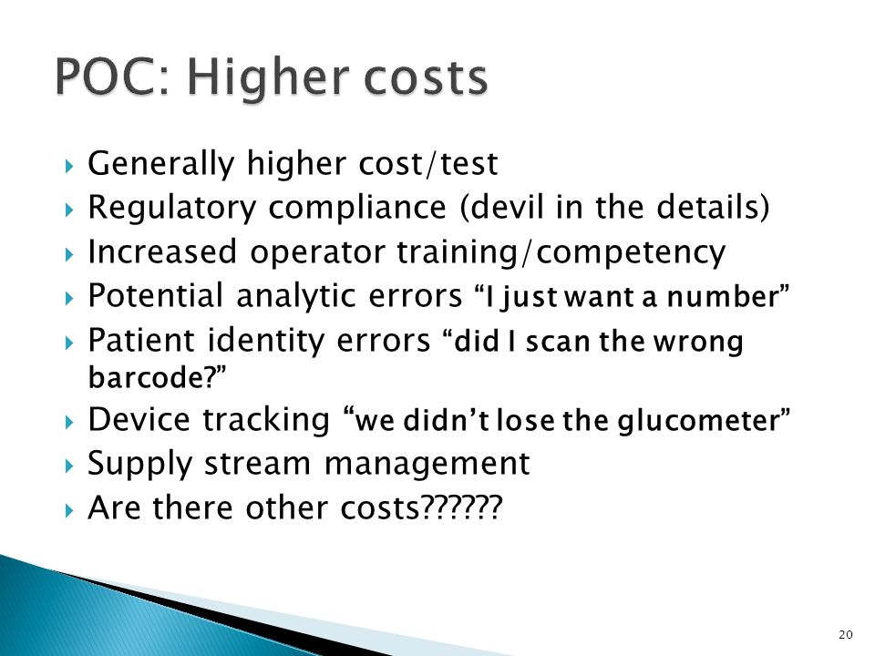 Generally higher cost/test Regulatory compliance (devil in the details) Increased operator training/competency Potential analytic errors I just want a number Patient identity errors did I scan the wrong barcode.