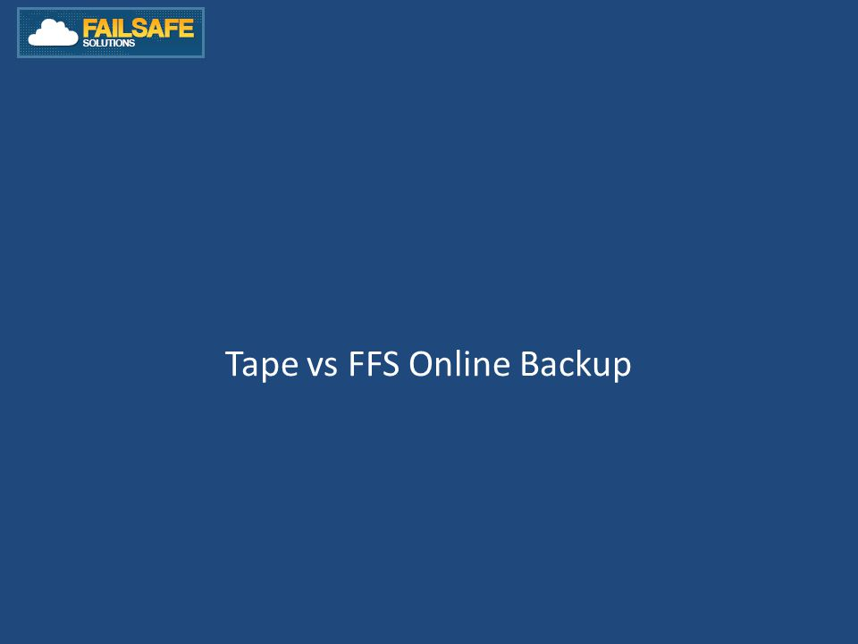 Tape vs FFS Online Backup