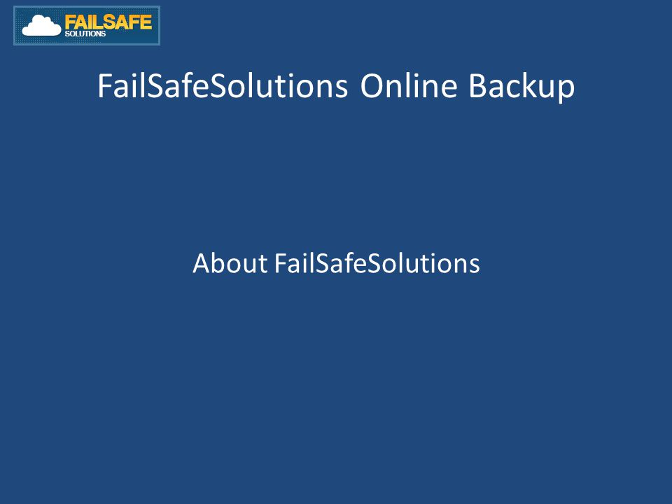 FailSafeSolutions Online Backup About FailSafeSolutions