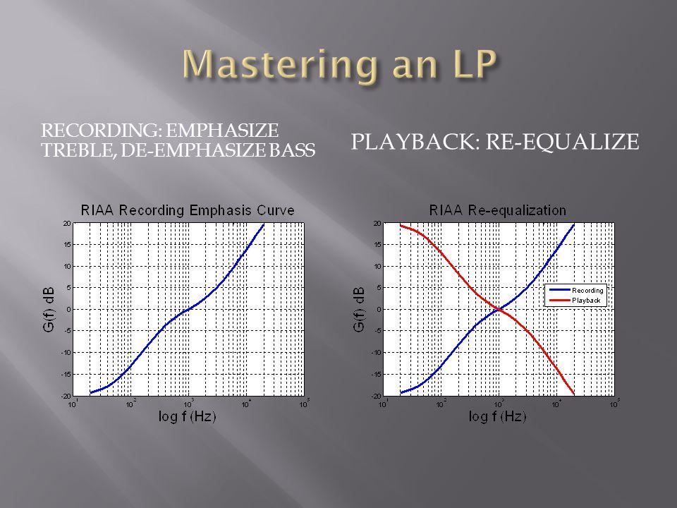 RECORDING: EMPHASIZE TREBLE, DE-EMPHASIZE BASS PLAYBACK: RE-EQUALIZE