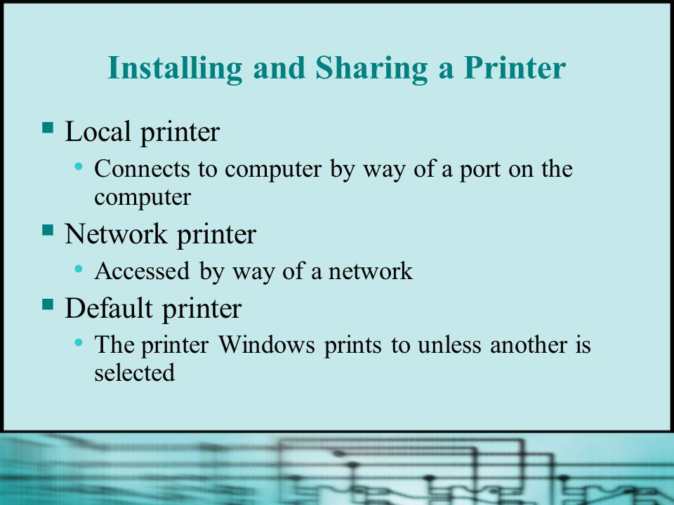 Installing and Sharing a Printer Local printer Connects to computer by way of a port on the computer Network printer Accessed by way of a network Defa