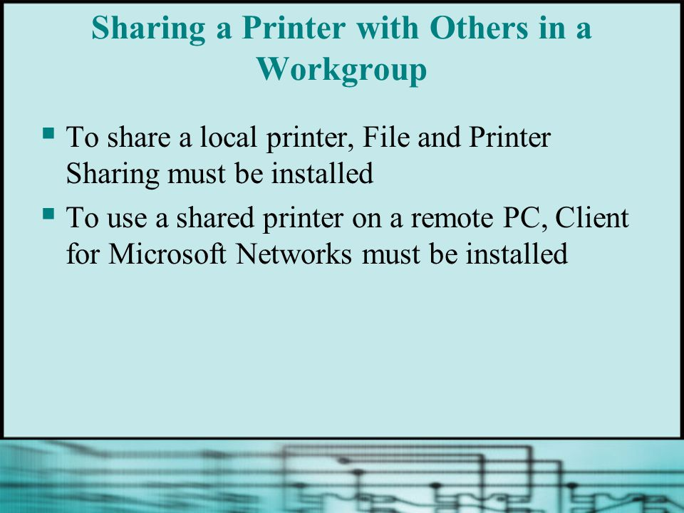 Sharing a Printer with Others in a Workgroup To share a local printer, File and Printer Sharing must be installed To use a shared printer on a remote