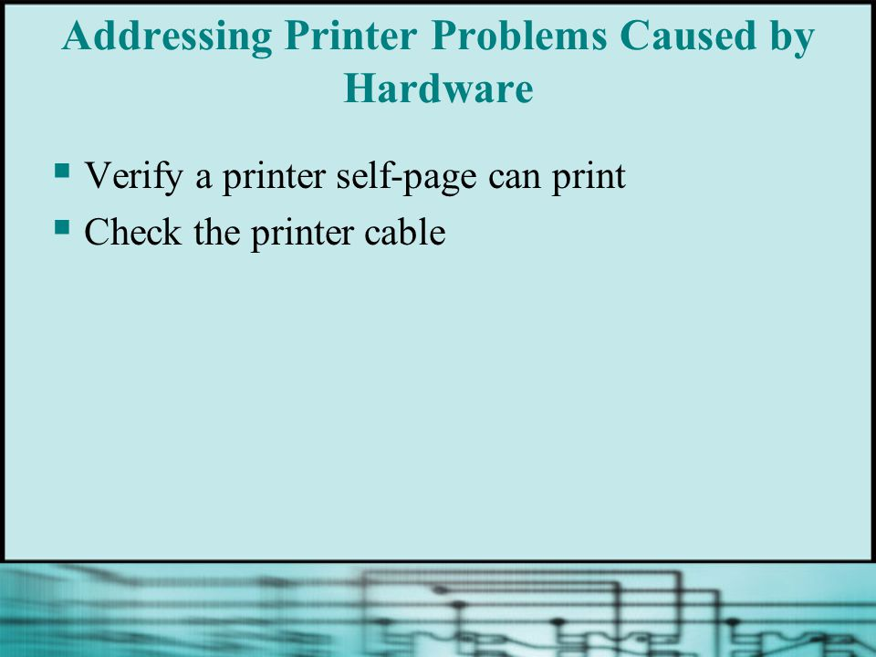 Addressing Printer Problems Caused by Hardware Verify a printer self-page can print Check the printer cable