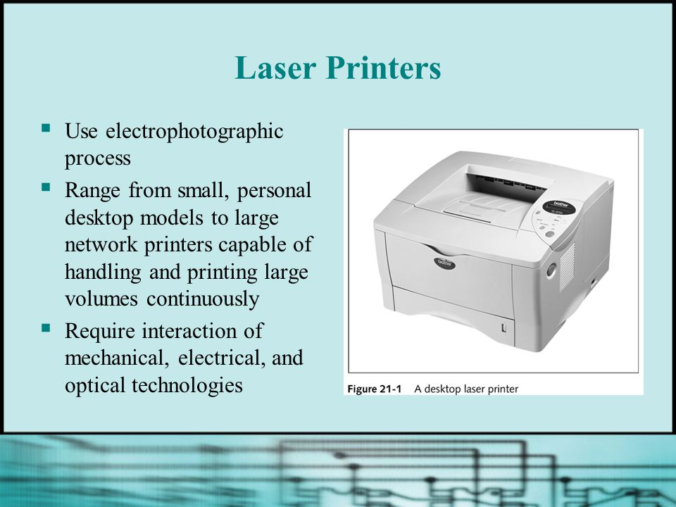 Laser Printers Use electrophotographic process Range from small, personal desktop models to large network printers capable of handling and printing la