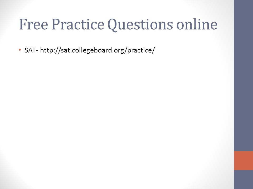 Free Practice Questions online SAT- http://sat.collegeboard.org/practice/