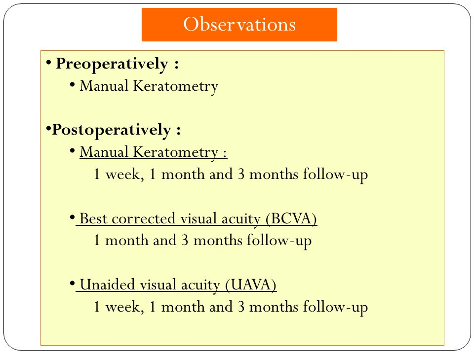 Preoperatively : Manual Keratometry Postoperatively : Manual Keratometry : 1 week, 1 month and 3 months follow-up Best corrected visual acuity (BCVA) 1 month and 3 months follow-up Unaided visual acuity (UAVA) 1 week, 1 month and 3 months follow-up Observations