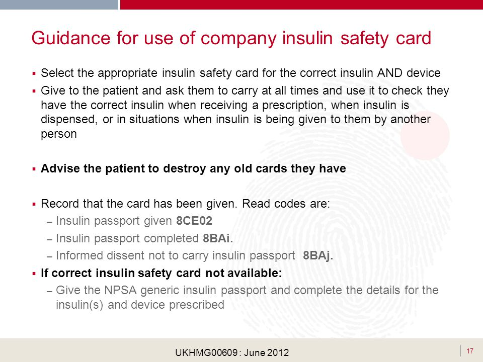 . 17 UKHMG00609 : June 2012 Guidance for use of company insulin safety card Select the appropriate insulin safety card for the correct insulin AND dev