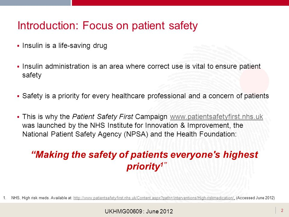 . Introduction: Focus on patient safety Insulin is a life-saving drug Insulin administration is an area where correct use is vital to ensure patient s