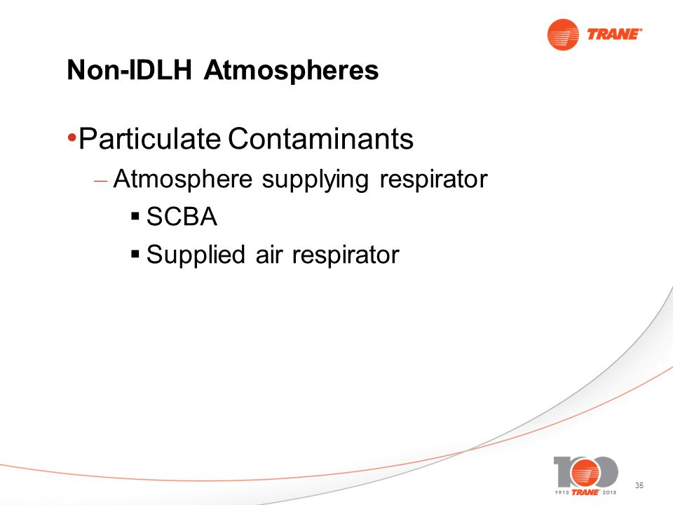 35 Non-IDLH Atmospheres Particulate Contaminants – Atmosphere supplying respirator SCBA Supplied air respirator