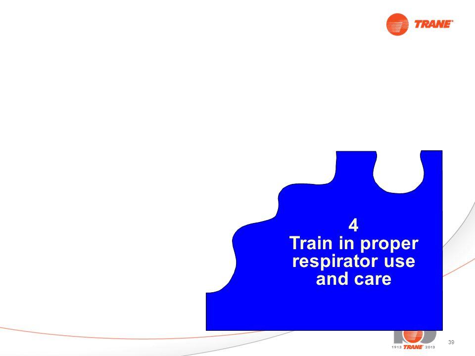 39 4 Train in proper respirator use and care