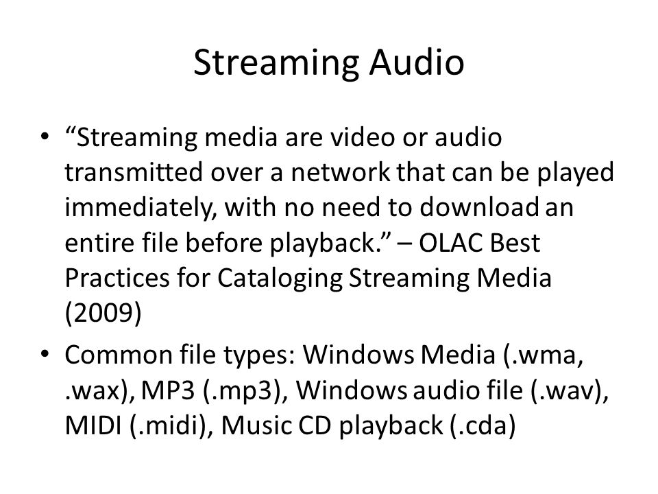 Streaming Audio Streaming media are video or audio transmitted over a network that can be played immediately, with no need to download an entire file before playback.