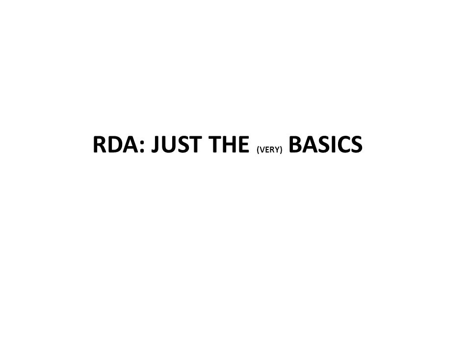 RDA: JUST THE (VERY) BASICS