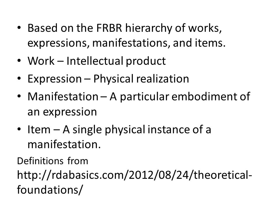 Based on the FRBR hierarchy of works, expressions, manifestations, and items.