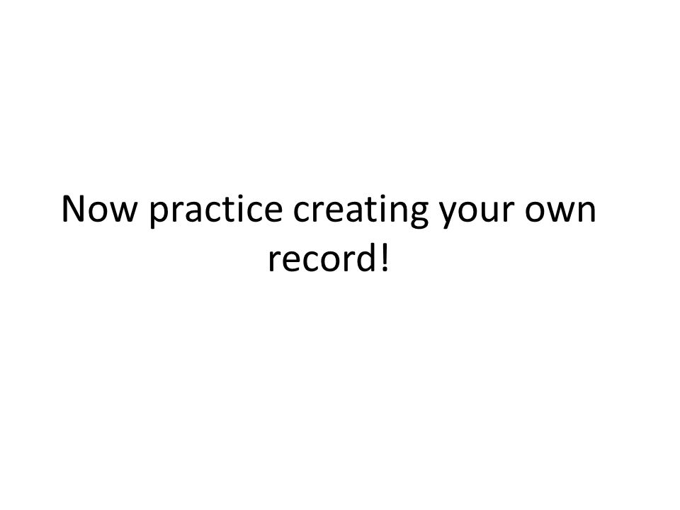 Now practice creating your own record!